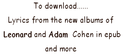 To download...... Lyrics from the new albums of  Leonard and Adam  Cohen in epub  and more